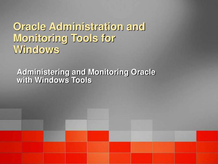 Oracle administration and monitoring tools for windows