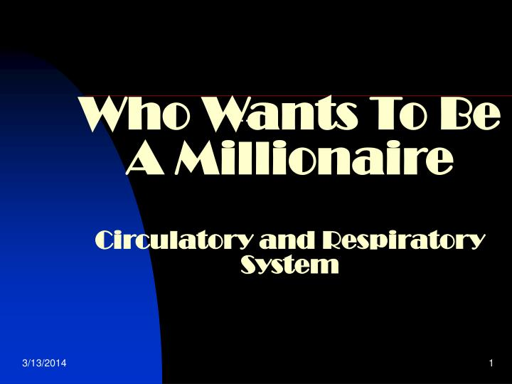 Ppt Who Wants To Be A Millionaire Circulatory And Respiratory
