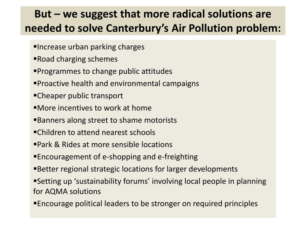 But – we suggest that more radical solutions are needed to solve Canterbury's Air Pollution problem: