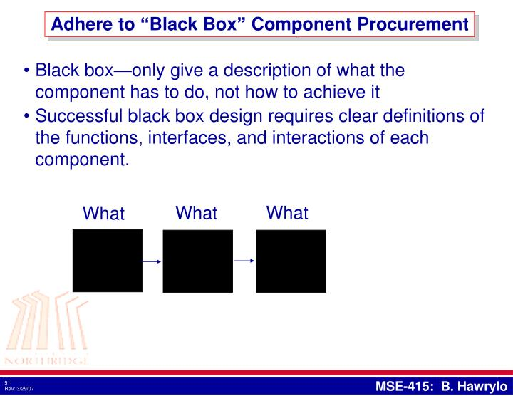 "Adhere to ""Black Box"" Component Procurement"