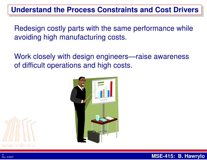 Understand the Process Constraints and Cost Drivers