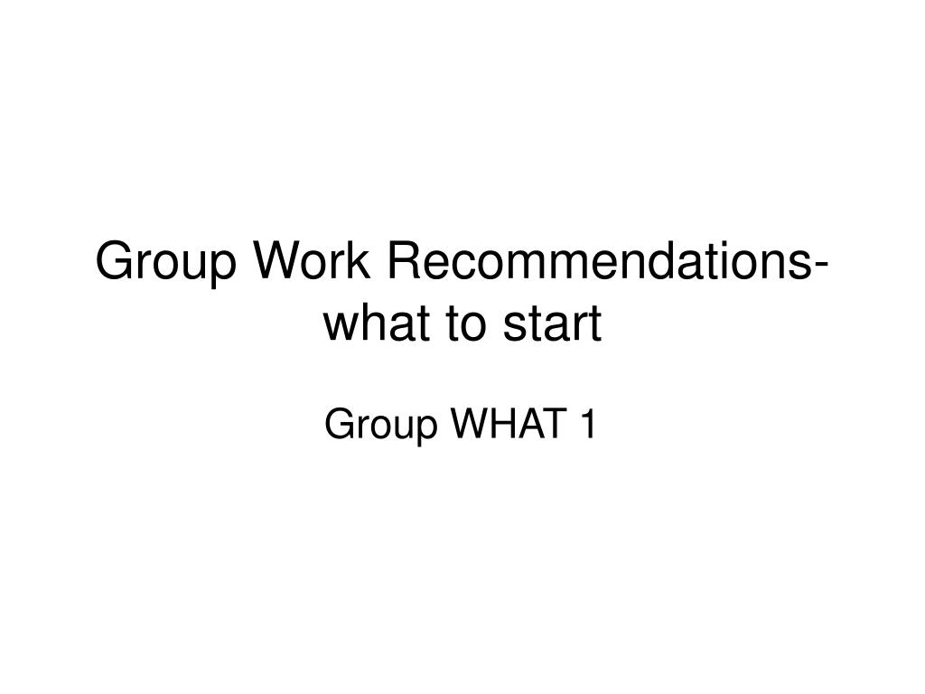 group work recommendations what to start l.