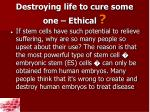 destroying life to cure some one ethical