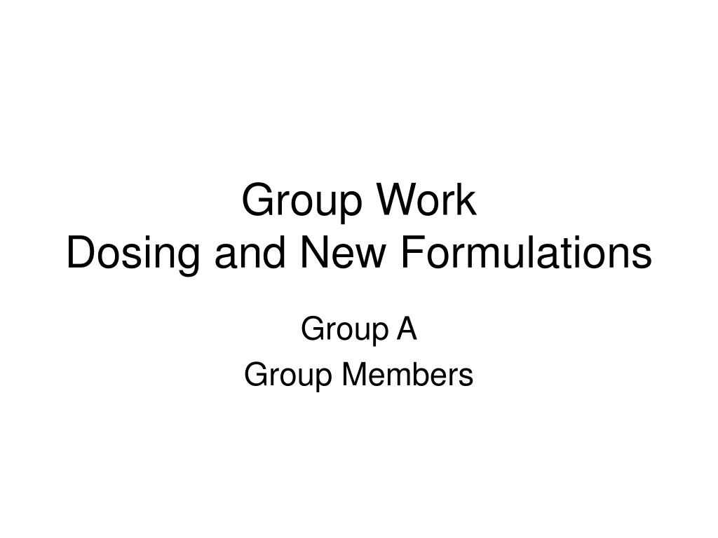 group work dosing and new formulations l.