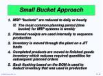 small bucket approach