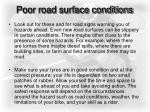 poor road surface conditions14