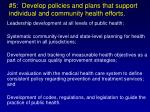 5 develop policies and plans that support individual and community health efforts
