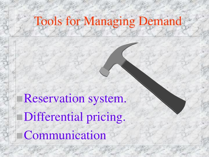 Tools for Managing Demand