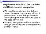negative comments on the practices and client oriented integration