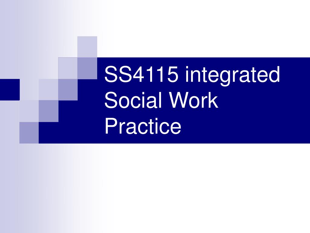 ss4115 integrated social work practice l.