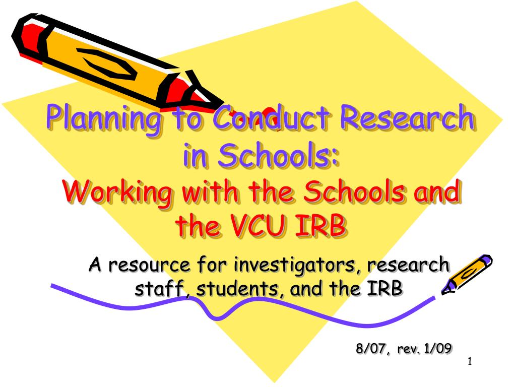 planning to conduct research in schools working with the schools and the vcu irb l.