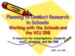 planning to conduct research in schools working with the schools and the vcu irb
