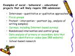 examples of social behavioral educational projects that will likely require irb submission