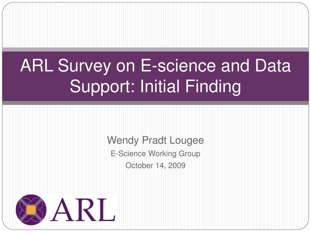 arl survey on e science and data support initial finding l.