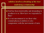 adultery involves a breaking of the trust underlying a relationship32
