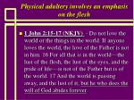 physical adultery involves an emphasis on the flesh40