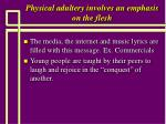physical adultery involves an emphasis on the flesh42