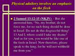 physical adultery involves an emphasis on the flesh44