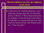 physical adultery involves an emphasis on the flesh45