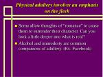 physical adultery involves an emphasis on the flesh48