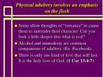 physical adultery involves an emphasis on the flesh49
