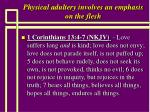 physical adultery involves an emphasis on the flesh50