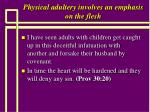 physical adultery involves an emphasis on the flesh52