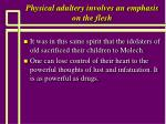 physical adultery involves an emphasis on the flesh55