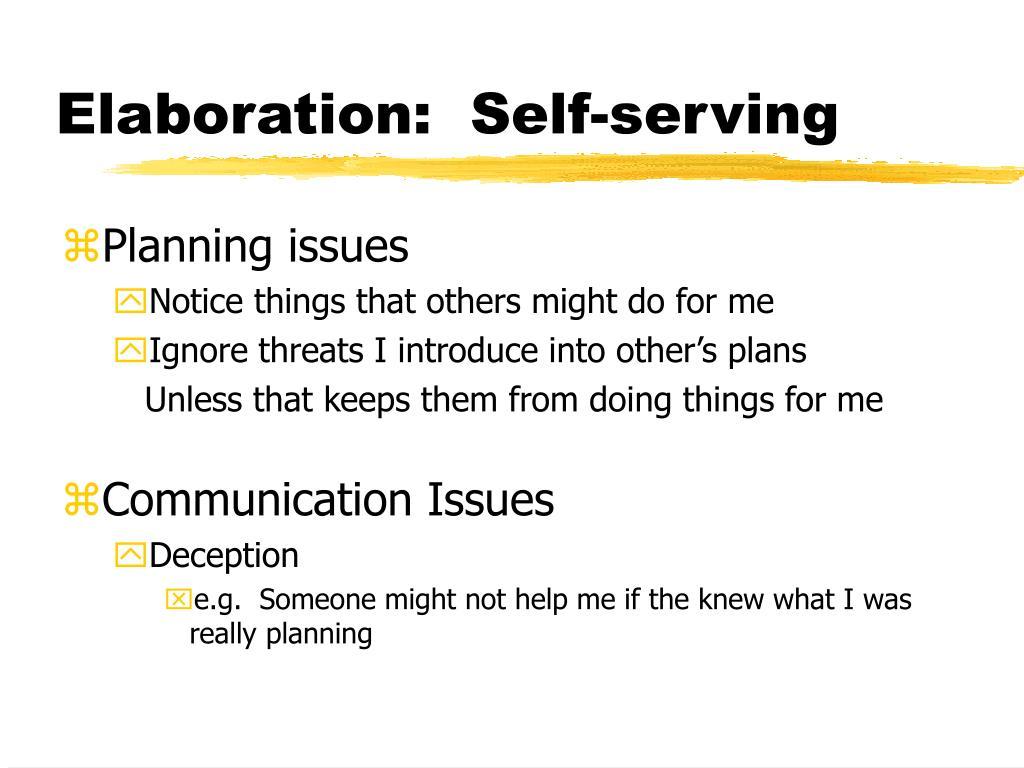 Elaboration:  Self-serving