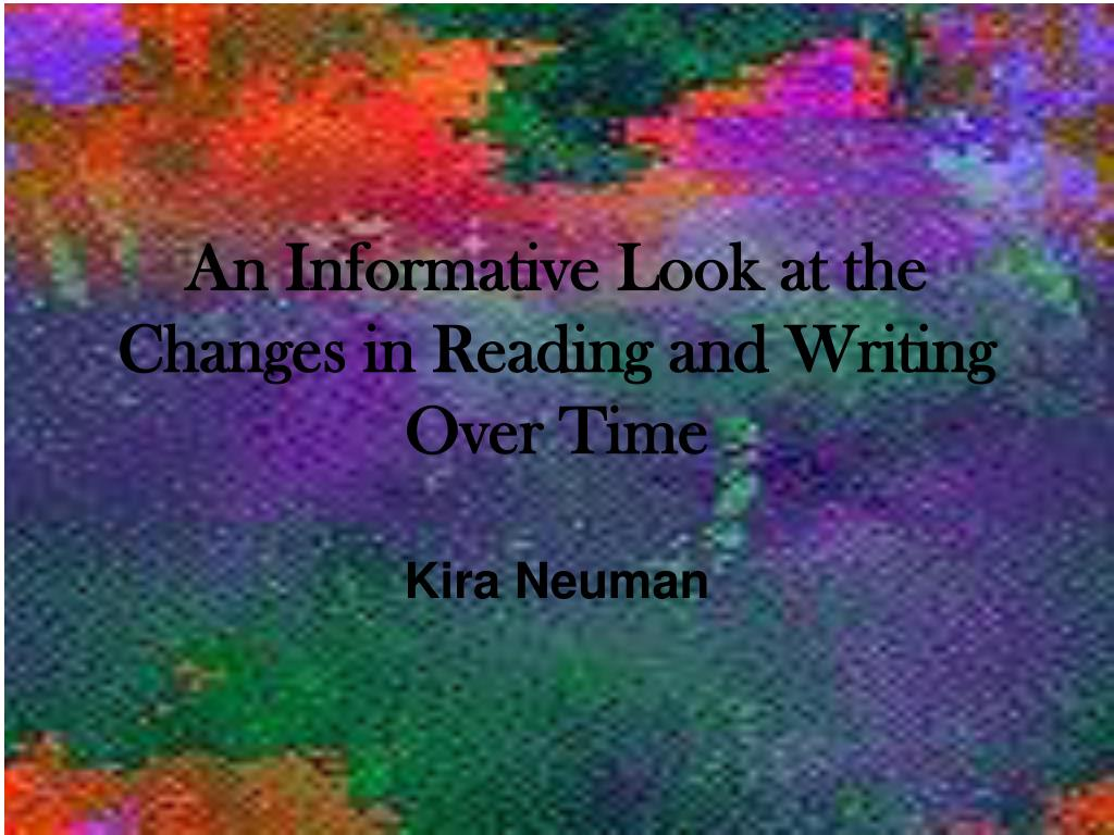 an informative look at the changes in reading and writing over time l.
