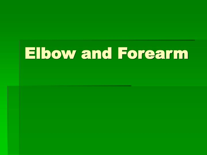 Elbow and forearm