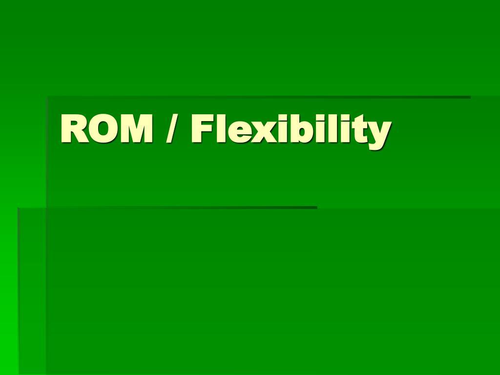ROM / Flexibility
