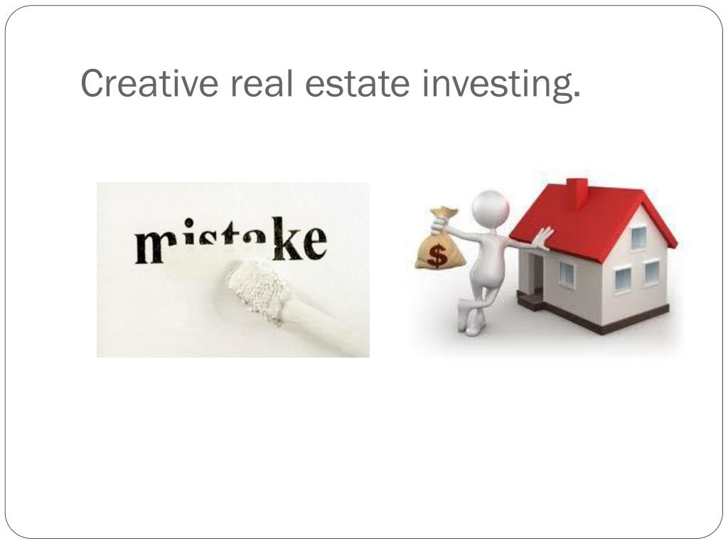Creative real estate investing.