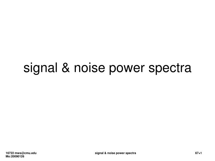 signal noise power spectra n.