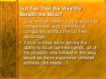 is it fair that the wealthy benefit the most