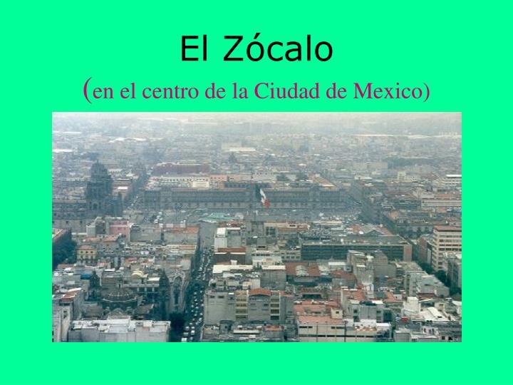 El z calo en el centro de la ciudad de mexico