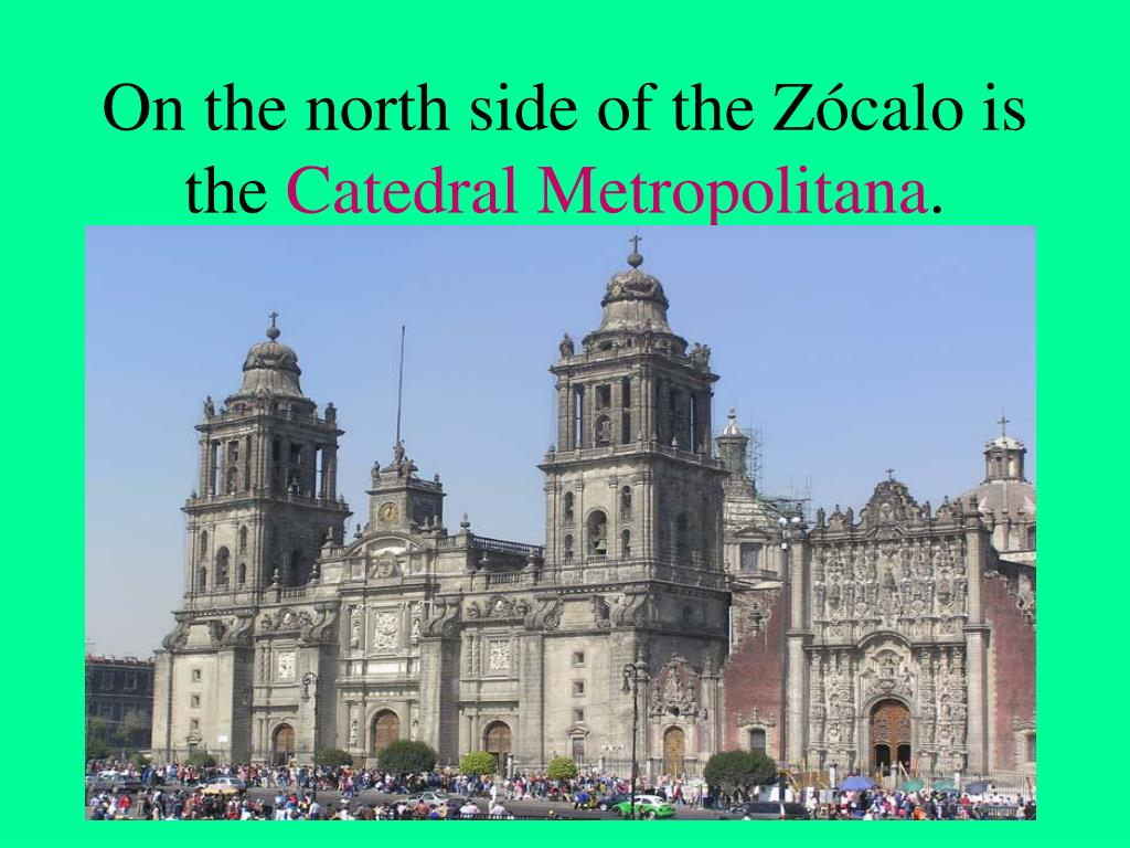 On the north side of the Zócalo is the