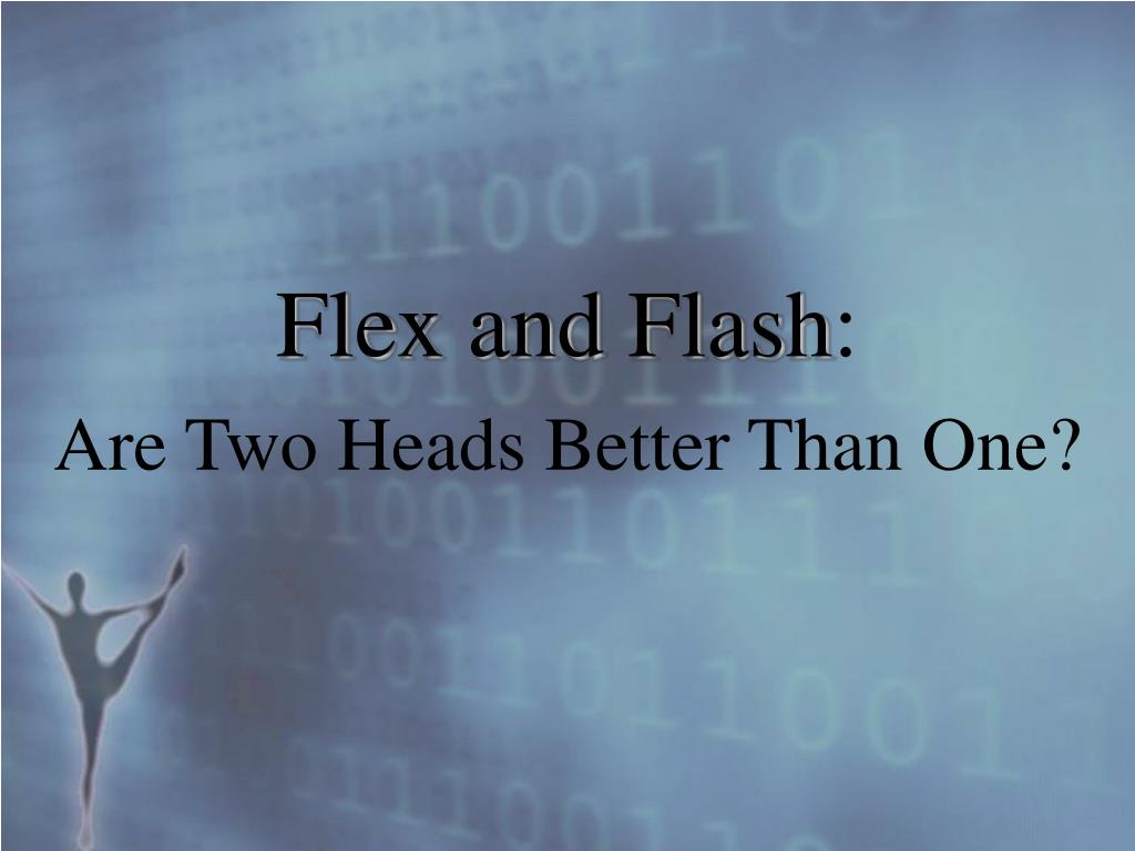 flex and flash are two heads better than one l.