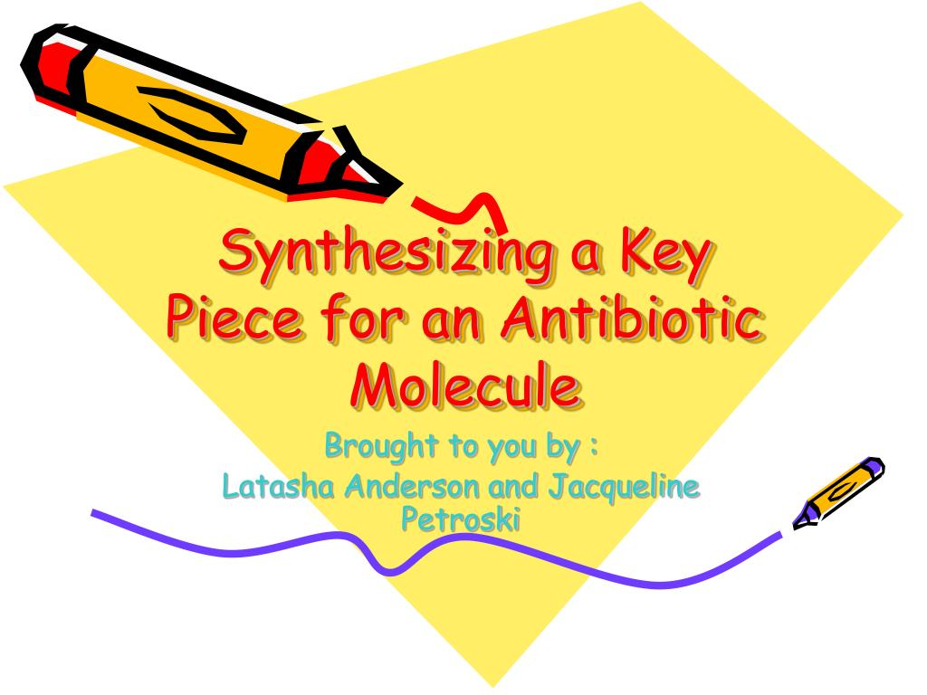 synthesizing a key piece for an antibiotic molecule l.