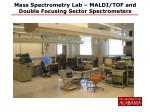 mass spectrometry lab maldi tof and double focusing sector spectrometers
