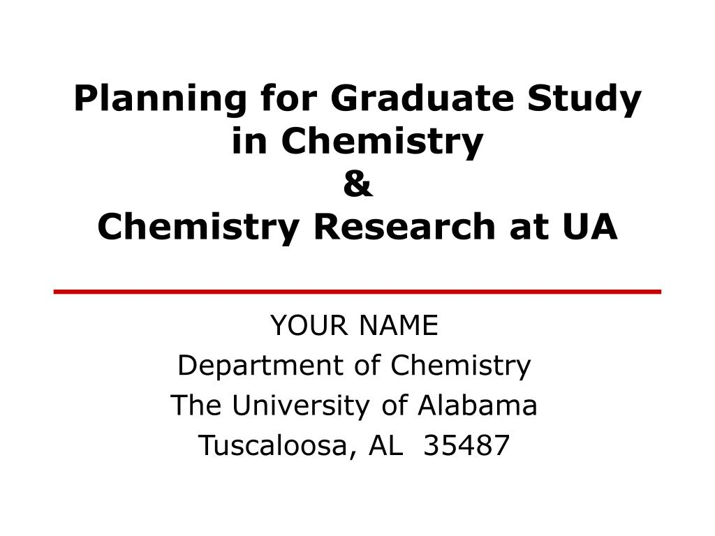 planning for graduate study in chemistry chemistry research at ua l.