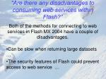 are there any disadvantages to consuming web services within flash