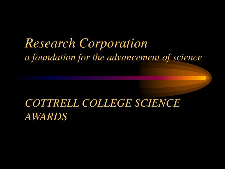 research corporation a foundation for the advancement of science cottrell college science awards n.