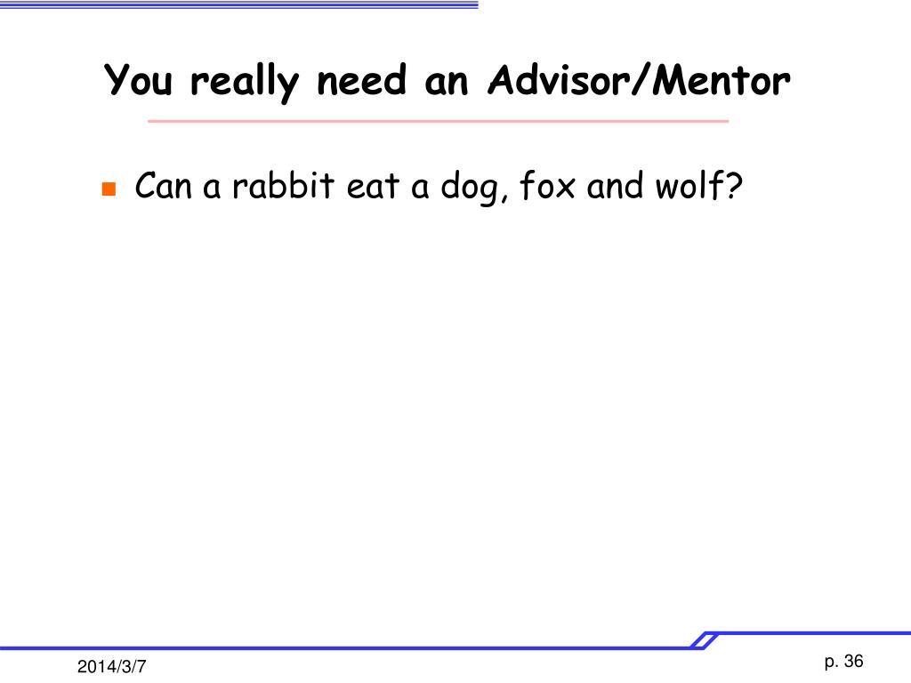 You really need an Advisor/Mentor