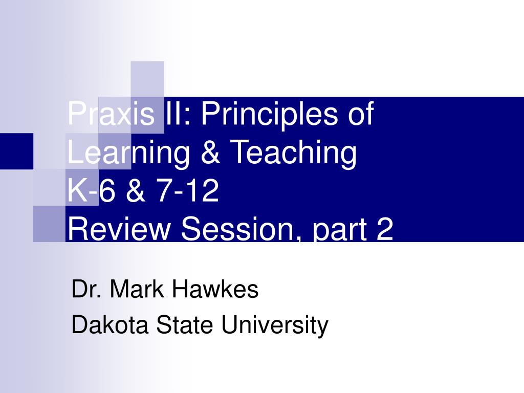 Praxis II: Principles of Learning & Teaching