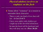 physical adultery involves an emphasis on the flesh28