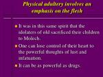 physical adultery involves an emphasis on the flesh31