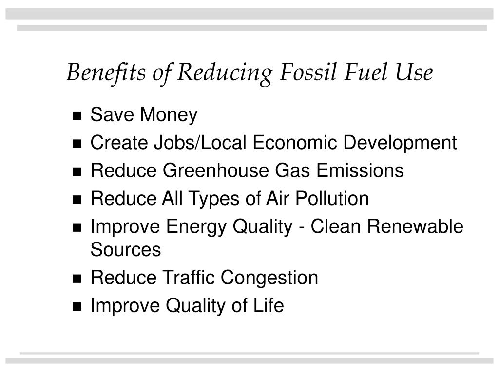 Benefits of Reducing Fossil Fuel Use