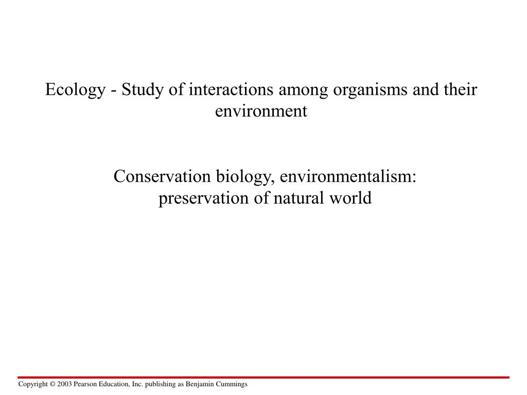 Ecology - Study of interactions among organisms and their environment