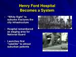 henry ford hospital becomes a system